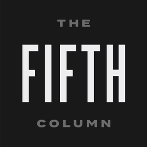 The Fifth Column - Analysis, Commentary, Sedition by Michael Moynihan (Vice), Matt Welch (Reason), and Kmele Foster (Freethink)