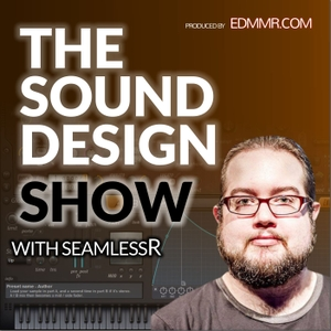 The Sound Design Show by with SeamlessR and Steve C