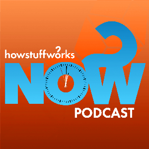 HowStuffWorks NOW by iHeartRadio and HowStuffWorks