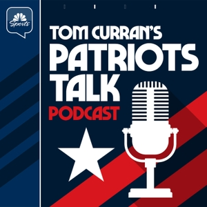Tom Curran's Patriots Talk Podcast by NBC Sports Boston