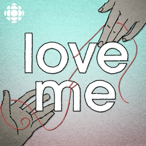 Love Me by CBC Radio