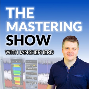 The Mastering Show by Ian Shepherd