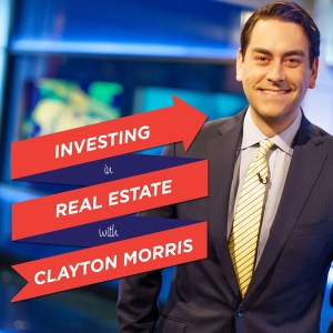 Investing in Real Estate with Clayton Morris | Financial Freedom Through Real Estate by Clayton Morris