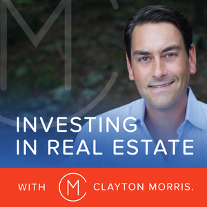 Investing in Real Estate with Clayton Morris | Build Financial Independence by MorrisInvest.com