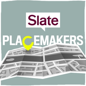 Placemakers by Slate Podcasts