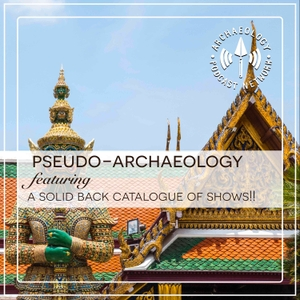 Pseudo-Archaeology by Archaeology Podcast Network