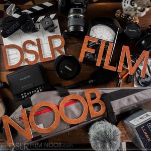 DSLR FILM NOOB Podcast by Deejay Scharton