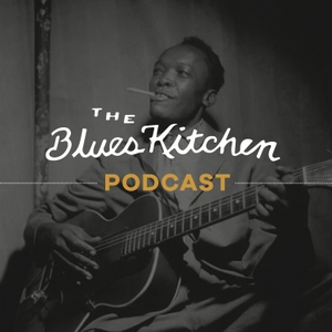 The Blues Kitchen Podcast by The Blues Kitchen