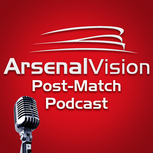 Arsenal Vision Post Match Podcast by Arsenal Vision