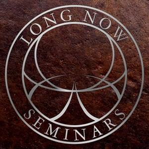 Long Now: Seminars About Long-term Thinking by The Long Now Foundation