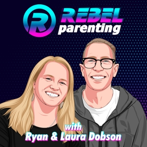 Rebel Parenting with Ryan & Laura Dobson by Ryan Dobson