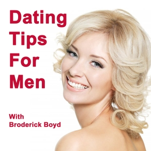 Dating Tips, Attracting Women & Dating Advice For Men Podcast! | Win The Woman by Broderick Boyd - Dating Tips, Attracting Women & Dating Advice For Men Podcast