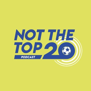 Not The Top 20 Podcast by Not The Top 20 Podcast