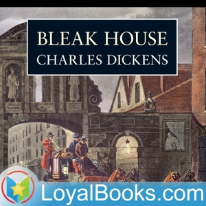 Bleak House by Charles Dickens by Loyal Books