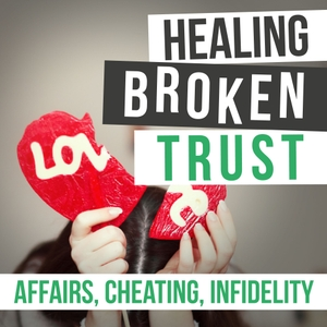 Healing Broken Trust In Your Marriage After Infidelity by Brad and Morgan Robinson