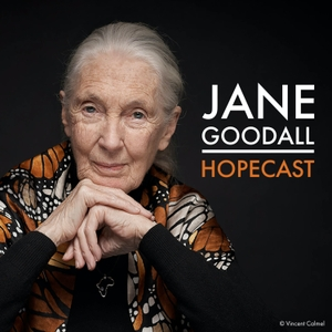 The Jane Goodall Hopecast by Dr. Jane Goodall