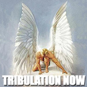 Tribulation-Now by John Baptist