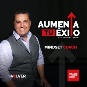 Aumenta Tu Éxito con Ricardo Garza by Ricardo Garzamont | reVolver Podcasts