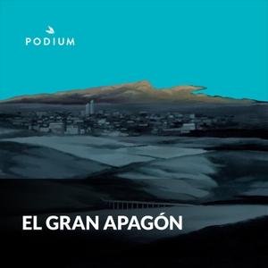 El Gran Apagón by Podium Podcast