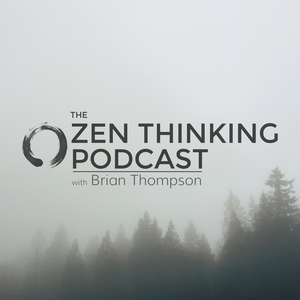 The Zen Thinking Podcast by Brian Thompson