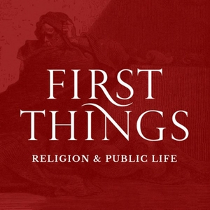 First Things Podcast by First Things