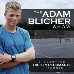 The Adam Blicher Show: Dissecting High Performance In Tennis by Adam Blicher, Tennis Coach