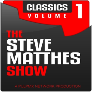 The Steve Matthes Show Classics Volume 1 by Steve Matthes
