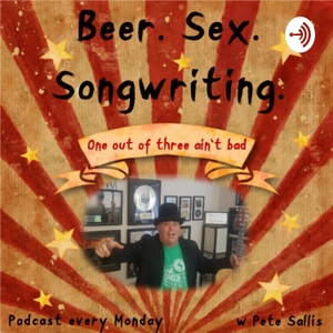 Beer. Sex. Songwriting. by pete sallis