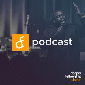 Deeper Fellowship Church Podcast by Deeper Fellowship Church