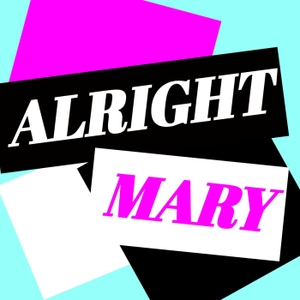 Alright Mary: All Things RuPaul's Drag Race by Colin & Johnny
