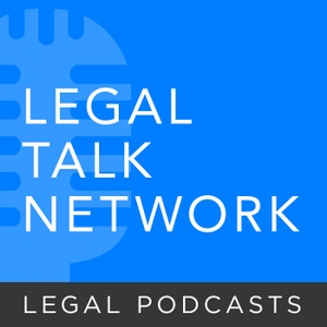 Legal Talk Network - Law News and Legal Topics by Legal Talk Network