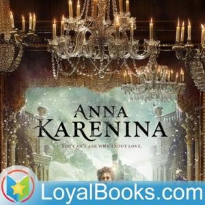 Anna Karenina by Leo Tolstoy by Loyal Books