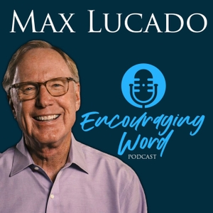 The Max Lucado Encouraging Word Podcast by Max Lucado