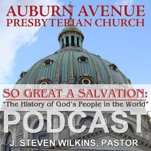 Auburn Avenue Presbyterian Church-History Podcast by J. Steven Wilkins