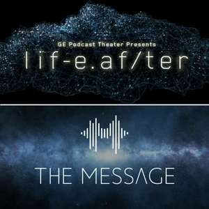 LifeAfter/The Message by GE Podcast Theater / Panoply / The Message