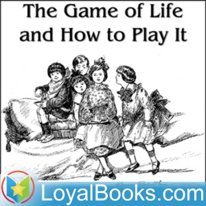 The Game of Life and How to Play It by Florence Scovel Shinn by Loyal Books
