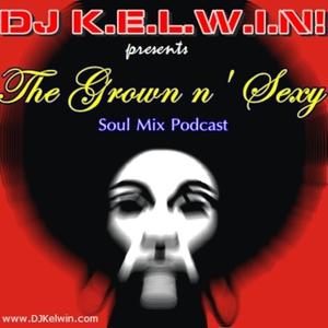 DJ KEL-WIN! GROWN n' SEXY Soul Mix Podcast by DJ KEL-WIN!