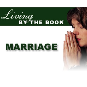 Living By The Book - Marriage - CBN.com - Audio Podcast by The Christian Broadcasting Network