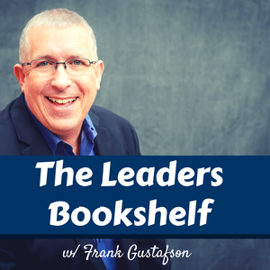 The Leaders Bookshelf w/ Frank Gustafson by Frank Gustafson of OneBoldMove and the Lead Like a Marine podcast, reviews Business and Personal Growth Books from Authors like John C Maxwell, Simon Sinek and Greg McKeown