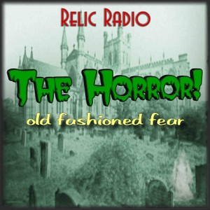The Horror! (Old Time Radio) by RelicRadio.com