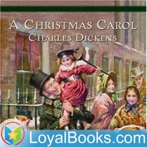 A Christmas Carol by Charles Dickens by Loyal Books
