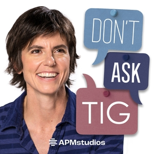 Don't Ask Tig by American Public Media