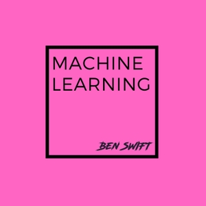 Machine Learning with Ben Swift by Ben Swift