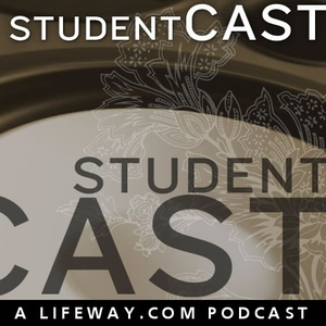 StudentCAST - Your Student Ministry podcast by LifeWay Student Ministry