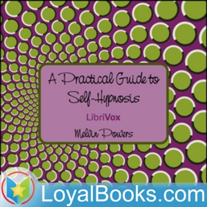 A Practical Guide to Self-Hypnosis by Melvin Powers by Loyal Books