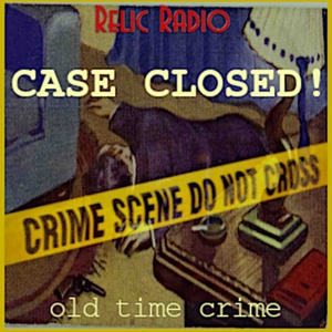 Case Closed! (old time radio) by RelicRadio.com