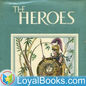 The Heroes, or Greek Fairy Tales for my Children by Charles Kingsley by Loyal Books