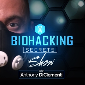 The Biohacking Secrets Show by Anthony DiClementi