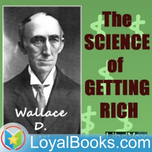 The Science of Getting Rich by Wallace D. Wattles by Loyal Books