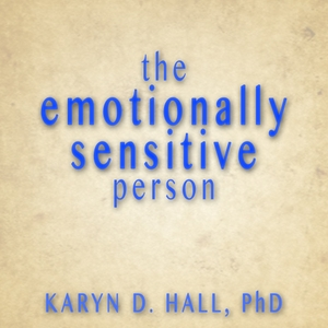 The Emotionally Sensitive Person Podcast by Dr. Karyn Hall PhD